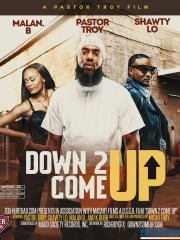 """Down To Come Up"" The Movie"